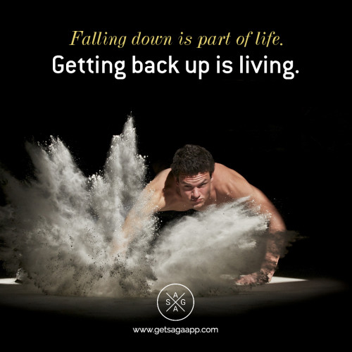 Falling down is part of life. Getting back up is living.