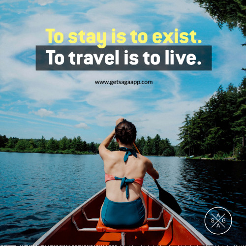 To stay is to exist. To travel is to live.
