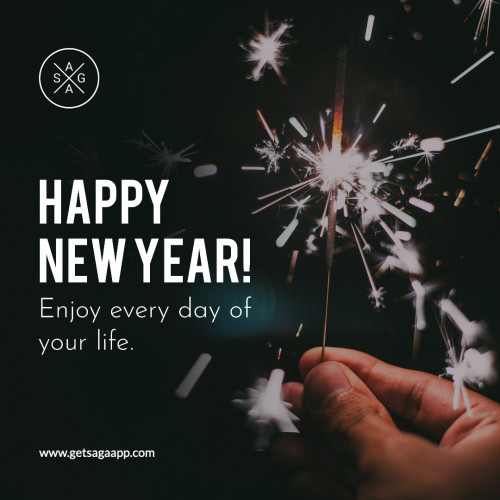 Happy New Year! Enjoy every day of your life.