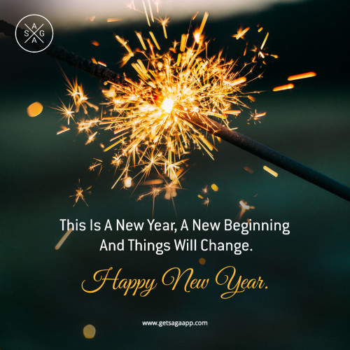 This Is A New Year, A New Beginning And Things Will Change. Happy New Year.