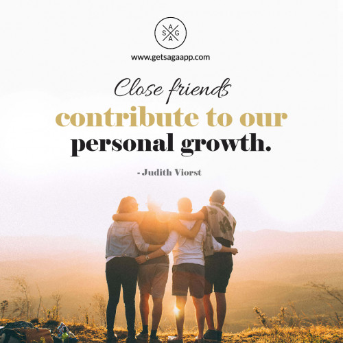 Close friends contribute to our personal growth.